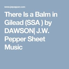 There Is a Balm in Gilead (SSA ) by DAWSON| J.W. Pepper Sheet Music