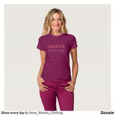 #Shine #every #day t-shirt #girl #girly #fashion #woman #women #trend