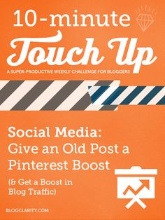 10-Minute Touch Up: Give an Old Post a Pinterest Boost- and a boost in traffic