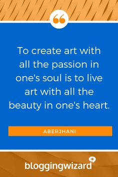 QUOTE OF THE DAY: To create art with all the passion in one's soul is to live art with all the beauty in one's heart. - Aberjhani