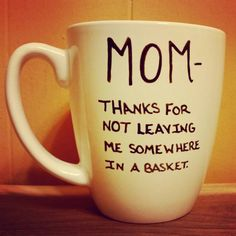 Mug/Cup/Mom thanks for not leaving me somewhere in a basket/Gift for Mom/Birthday gift/Present/Valentine's Day from LOVEinamug on Etsy #etsy #loveinamug