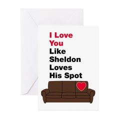 Big Bang Theory - I Love You Like Sheldon Loves His Spot - Valentines Day Greeting Cards on CafePress.com