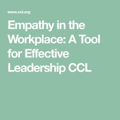 Empathy in the Workplace: A Tool for Effective Leadership CCL
