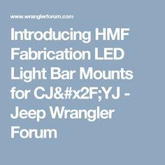 Introducing HMF Fabrication LED Light Bar Mounts for CJ/YJ - Jeep Wrangler Forum