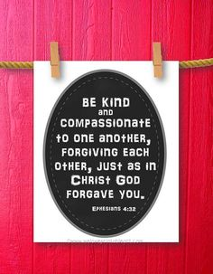 This bible verse sign sign features a chalkboard background and the Christian quote about life:  Be kind and  compassionate to one another,  forgiving each other, just as in Christ God forgave you.  Ephesians 4:32