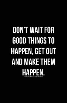 Don't wait for good things to happen, get out and make them happen. If you begin to convince your mind, to condition it with confidence you'll be in a position to create opportunities. #confidence, #quote
