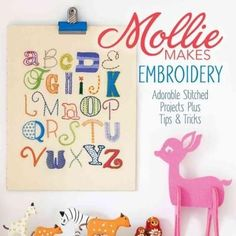 Mollie Makes Embroidery: 15 New Projects for You to Make Plus Handy Techniques, Tips & Tricks