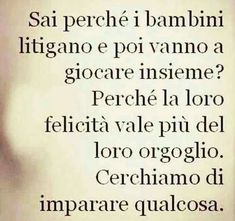 E rimaniamo un po' bambini. Wise Quotes, Words Quotes, Motivational Quotes, Inspirational Quotes, Wise Sayings, Italian Quotes, Feelings Words, Quotes About Everything, Something To Remember