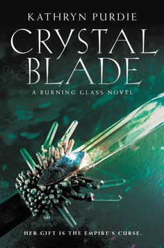 #CoverReveal Crystal Blade (Burning Glass, #2) by Kathryn Purdie