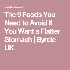 The 9 Foods You Need to Avoid If You Want a Flatter Stomach | Byrdie UK