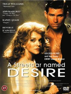 A Streetcar Named Desire (1984)  This is my absolute favorite production of the Tennessee Williams play.  Ann-Margaret as Blanche duBois. Treat Williams as Stanley Kowalski. ♥♥♥♥♥