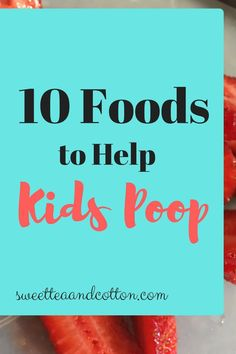 10 foods to help kids poop