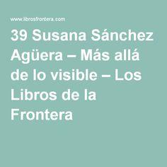 39 Susana Sánchez Agüera – Más allá de lo visible – Los Libros de la Frontera