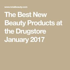 The Best New Beauty Products at the Drugstore January 2017