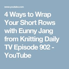 4 Ways to Wrap Your Short Rows with Eunny Jang from Knitting Daily TV Episode 902 - YouTube