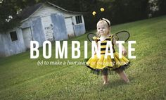 Bombinate - to make a humming or buzzing noise. 32 Of The Most Beautiful Words In The English Language Unusual Words, Weird Words, Rare Words, Unique Words, Powerful Words, Words To Use, Great Words, New Words, Beautiful Words In English