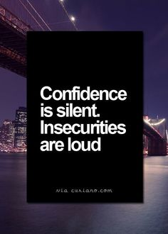 Confidence is silent. Insecurities are loud. #COALESCENCE