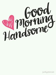 Good morning handsome quotes, sexy morning quotes, good morning s Great Day Quotes, Good Morning Quotes For Him, Good Morning Texts, Good Morning Love, Good Morning Kisses, Positive Morning Quotes, Good Morning Inspirational Quotes, Morning Greetings Quotes, Morning Sayings