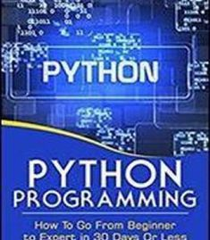 Python Programming: Go From Beginner To Expert In 30 Days Or Less (Python Programming Python Computers Computer Science Programming Python Language) PDF