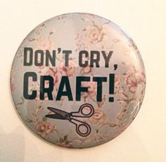 Don't Cry Craft 2.5 Inch Pinback Button by SarcasticSister on Etsy