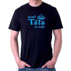 d0d5a65de13 Nejlepší Táta na světě - Pánské tričko s vtipným potiskem