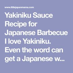 Yakiniku Sauce Recipe for Japanese Barbecue I love Yakiniku. Even the word can get a Japanese wagyu lover very excited. Tender sl...