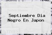 http://tecnoautos.com/wp-content/uploads/imagenes/tendencias/thumbs/septiembre-dia-negro-en-japon.jpg Septiembre. Septiembre dia negro en Japon, Enlaces, Imágenes, Videos y Tweets - http://tecnoautos.com/actualidad/septiembre-septiembre-dia-negro-en-japon/