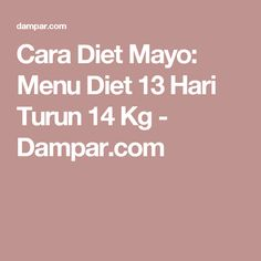Cara Diet Mayo: Menu Diet 13 Hari Turun 14 Kg - Dampar.com