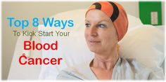 Top 8 Ways to Kick Start Your Blood Cancer