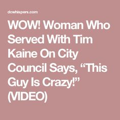 """WOW! Woman Who Served With Tim Kaine On City Council Says, """"This Guy Is Crazy!"""" (VIDEO)"""