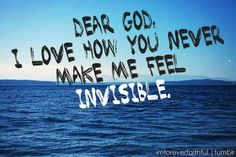 When You Feel Invisible | Dear God, I Love How You Never Make Me Feel Invisible