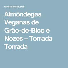 Almôndegas Veganas de Grão-de-Bico e Nozes – Torrada Torrada