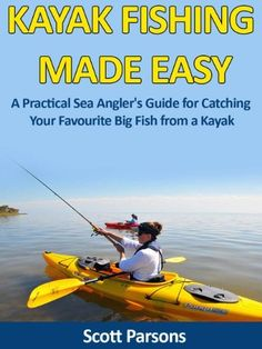 "Kayak Fishing Made Easy - ""A Practical Sea Angler's Guide for Catching Your Favourite Big Fish from a Kayak"" by Scott Parsons, http://www.amazon.com/dp/B00B90KFPU/ref=cm_sw_r_pi_dp_vBGGrb12Q4SB0"