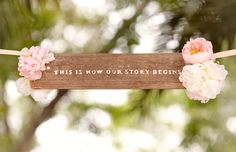 This is where our story begins - amazing wedding signage.