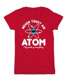 Another great find on #zulily! Red 'Never Trust An Atom' Fitted Tee - Girls by KidTeeZ #zulilyfinds