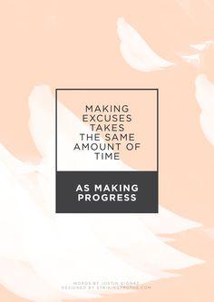"""Making excuses takes the same amount of time as making progress."""