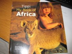 Tippi: My Book of Africa: Tippi Degre: 9781770070295: Amazon.com: Books