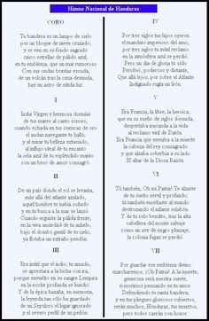 El Himno Nacional de Honduras es el resultado de un concurso llevado a cabo en 1904. Al final, el poeta Augusto C. Coello fue quien elaboro la letra, con la participación del compositor alemán Carlos Hartling como el orquestador. Fue oficialmente adoptado el 15 de noviembre de 1915. Está compuesto de un coro y siete estrofas que relatan eventos históricos por los cuales atravesó Honduras.