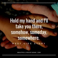 Hold my hand and I'll take you there, somehow, someday, somewhere. Story Quotes, Mood Quotes, Take My Hand Quotes, Daisy Quotes, How To Calm Anxiety, Love Quotes Photos, Cute Puns, West Side Story, Anxiety Treatment