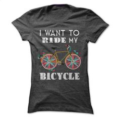 I Want to Ride My Bicycle T Shirts, Hoodies, Sweatshirts - #cool shirts #jean skirt. BUY NOW => https://www.sunfrog.com/Fitness/I-Want-to-Ride-My-Bicycle--Ladies.html?60505