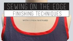 Sewing on the Edge: Finishing Techniques