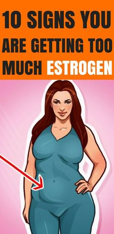 Here Are 10 Signs You Are Getting Too Much Estrogen!!! - Way to Steal Healthy
