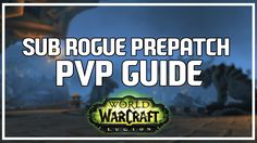 amazing  SUBTLETY ROGUE PVP PREPATCH GUIDE - Subtlety Rogue PvP WoW 7.0.3