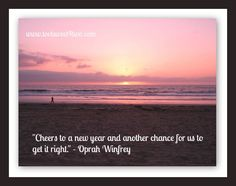 """Cheers to a new year and another chance for us to get it right."" - Oprah Winfrey.  Read more inspirational quotes at www.tootsweet4two.com."