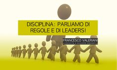 LA DISCIPLINA A SCUOLA: PARLIAMO DI REGOLE E DI… LEADERS!