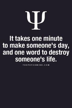 Employée Motivation Quotes Description It takes one minute to make someone's day, and one word to destroy someone's life. Psychology Fun Facts, Psychology Says, Psychology Quotes, Behavioral Psychology, Great Quotes, Quotes To Live By, Me Quotes, Inspirational Quotes, Wisdom Quotes