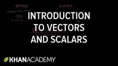Intro to vectors & scalars | One-dimensional motion | Physics | Khan Aca...