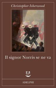 Christopher Isherwood, Il signor Norris se ne va, [Mr Norris changes trains], trad. it. di Pietro Leoni, Adelphi 2016, pp. 248, ISBN: 9788845930713