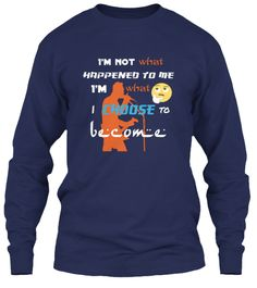 What I'm Not Happened To Me What I'm Choose I To Become Navy Long Sleeve T-Shirt Front