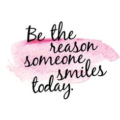 Be the reason someone smiles today. #inspiration #quote